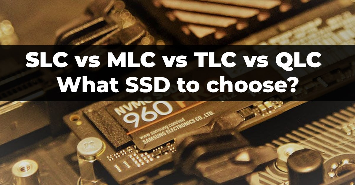 QLC vs TLC vs MLC vs SLC - buying an SSD